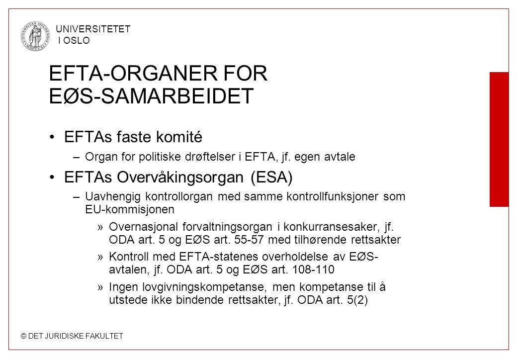 © DET JURIDISKE FAKULTET UNIVERSITETET I OSLO EFTA-ORGANER FOR EØS-SAMARBEIDET EFTAs faste komité –Organ for politiske drøftelser i EFTA, jf.