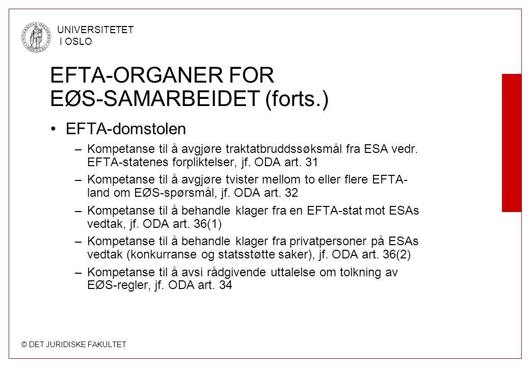 © DET JURIDISKE FAKULTET UNIVERSITETET I OSLO EFTA-ORGANER FOR EØS-SAMARBEIDET (forts.) EFTA-domstolen –Kompetanse til å avgjøre traktatbruddssøksmål fra ESA vedr.