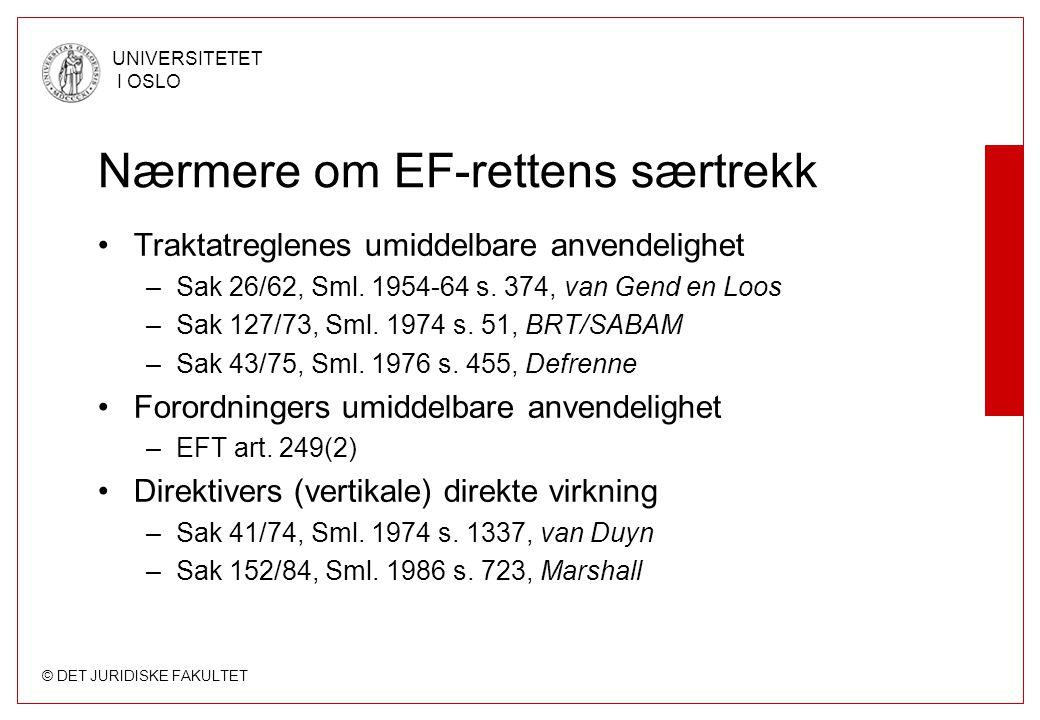 © DET JURIDISKE FAKULTET UNIVERSITETET I OSLO Nærmere om EF-rettens særtrekk Traktatreglenes umiddelbare anvendelighet –Sak 26/62, Sml. 1954-64 s. 374