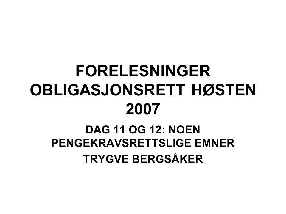 FORELESNINGER OBLIGASJONSRETT HØSTEN 2007 DAG 11 OG 12: NOEN PENGEKRAVSRETTSLIGE EMNER TRYGVE BERGSÅKER