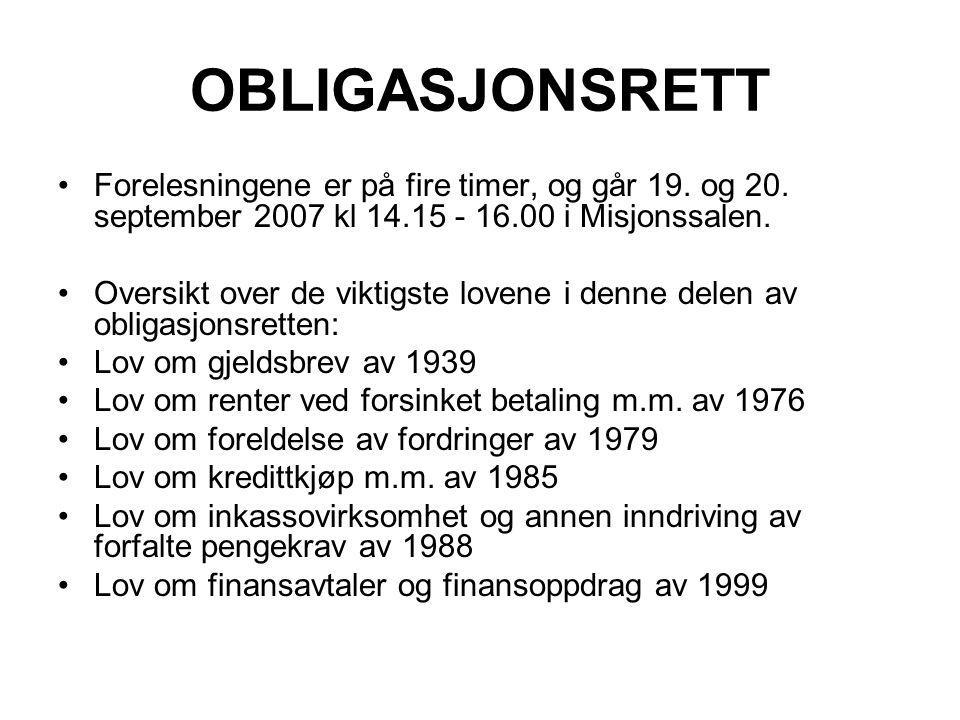OBLIGASJONSRETT Forelesningene er på fire timer, og går 19. og 20. september 2007 kl 14.15 - 16.00 i Misjonssalen. Oversikt over de viktigste lovene i