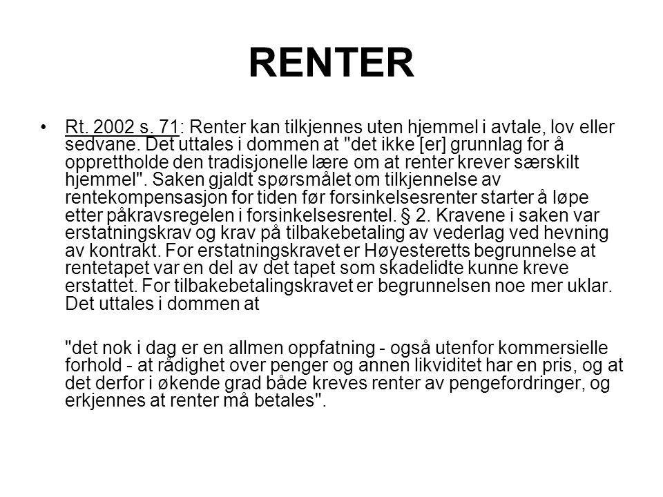 RENTER Rt. 2002 s. 71: Renter kan tilkjennes uten hjemmel i avtale, lov eller sedvane. Det uttales i dommen at