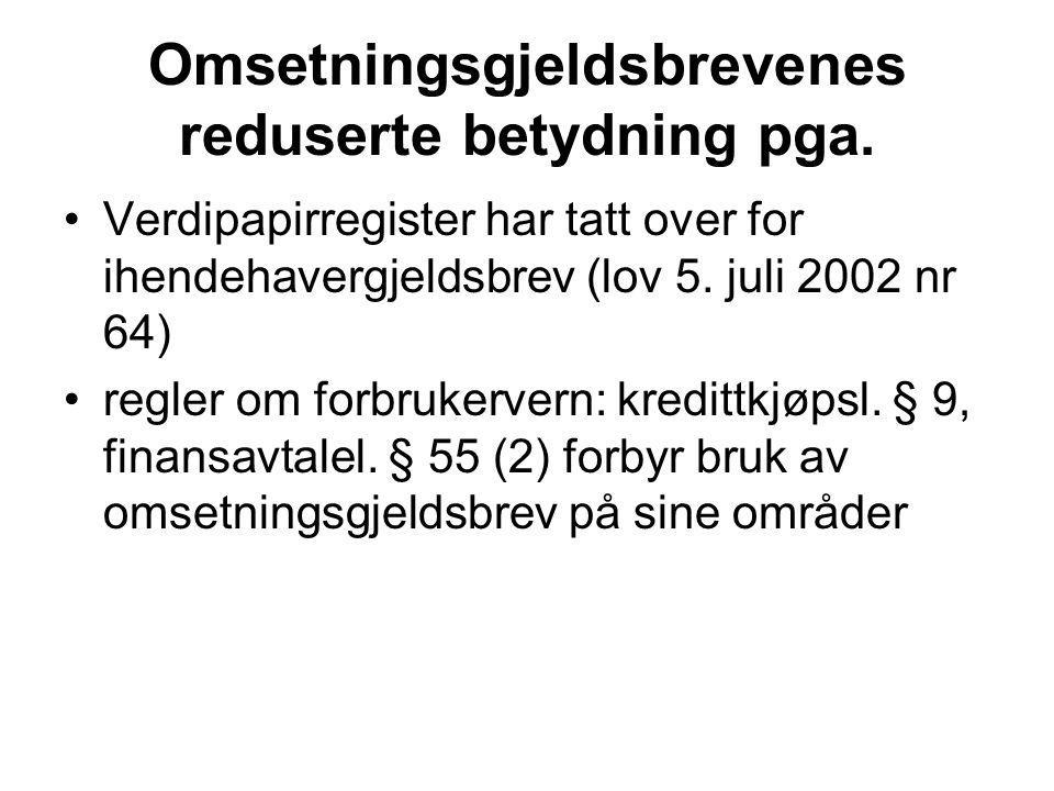 Omsetningsgjeldsbrevenes reduserte betydning pga. Verdipapirregister har tatt over for ihendehavergjeldsbrev (lov 5. juli 2002 nr 64) regler om forbru