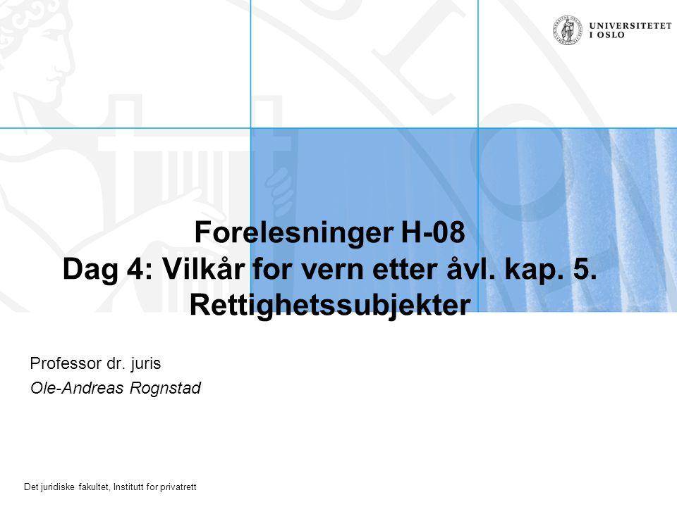 Det juridiske fakultet, Institutt for privatrett Forelesninger H-08 Dag 4: Vilkår for vern etter åvl.