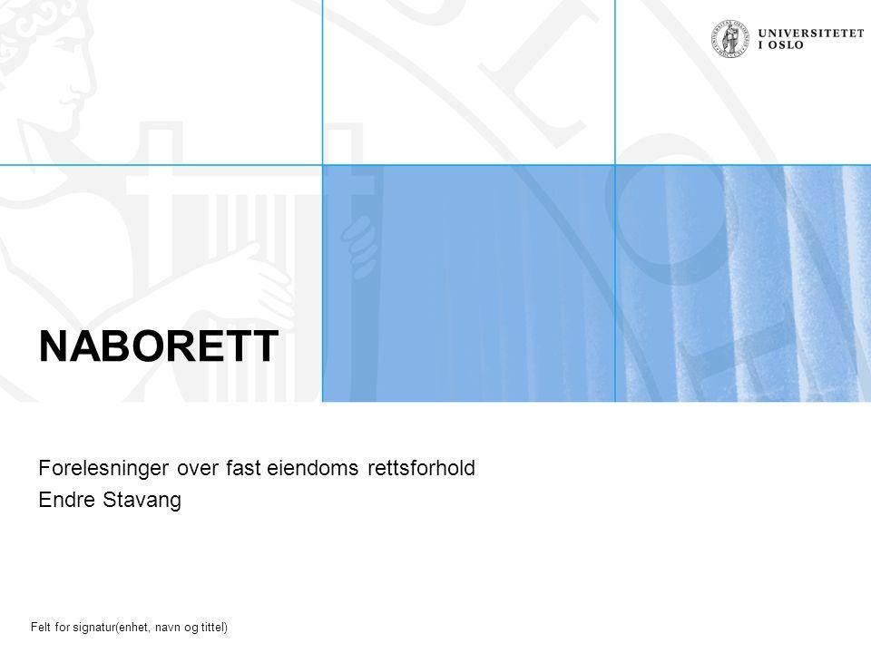 Felt for signatur(enhet, navn og tittel) NABORETT Forelesninger over fast eiendoms rettsforhold Endre Stavang