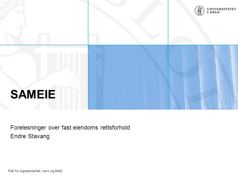 Felt for signatur(enhet, navn og tittel) SAMEIE Forelesninger over fast eiendoms rettsforhold Endre Stavang