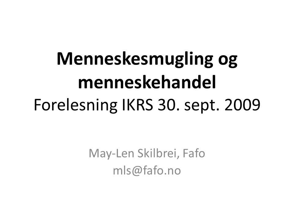 Menneskesmugling og menneskehandel Forelesning IKRS 30. sept. 2009 May-Len Skilbrei, Fafo mls@fafo.no