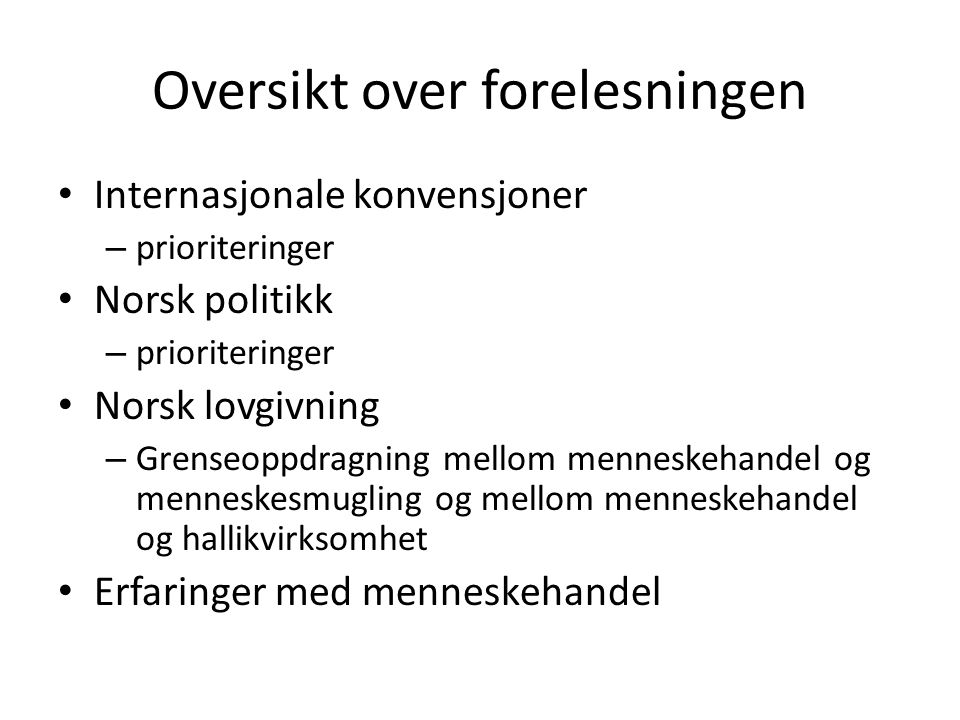 Oversikt over forelesningen Internasjonale konvensjoner – prioriteringer Norsk politikk – prioriteringer Norsk lovgivning – Grenseoppdragning mellom m