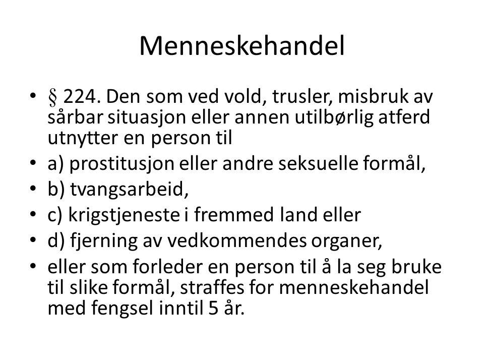 Menneskehandel § 224. Den som ved vold, trusler, misbruk av sårbar situasjon eller annen utilbørlig atferd utnytter en person til a) prostitusjon elle