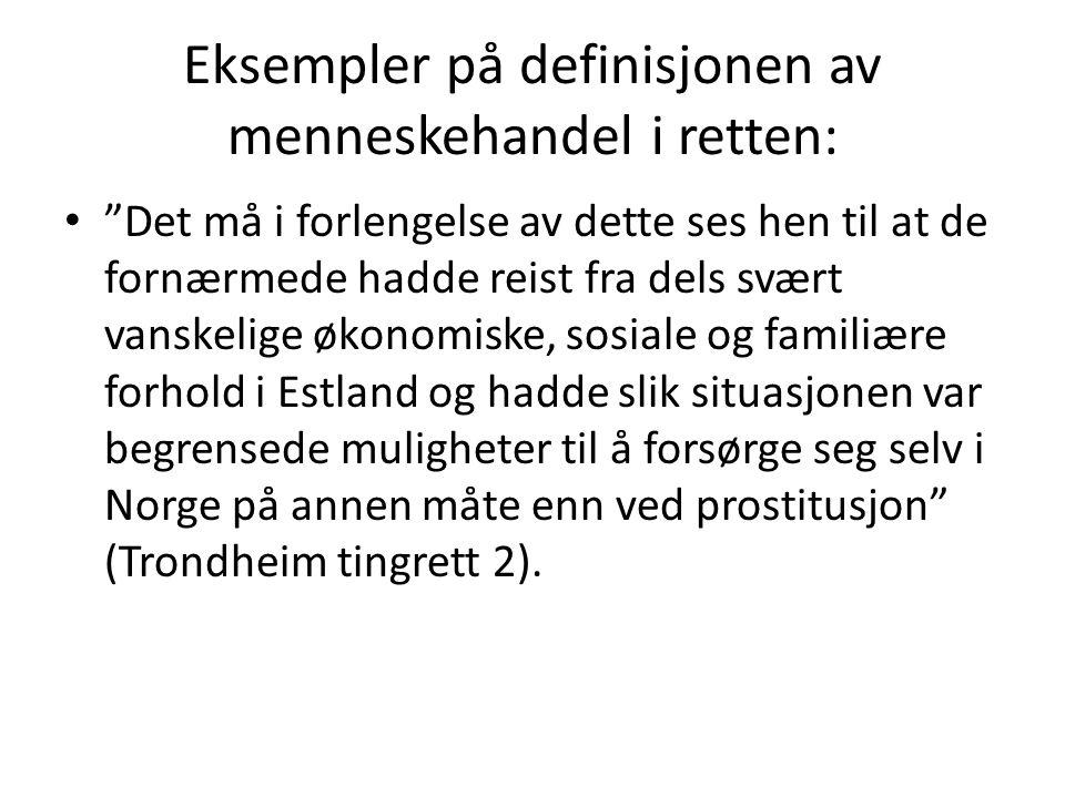 """Eksempler på definisjonen av menneskehandel i retten: """"Det må i forlengelse av dette ses hen til at de fornærmede hadde reist fra dels svært vanskelig"""