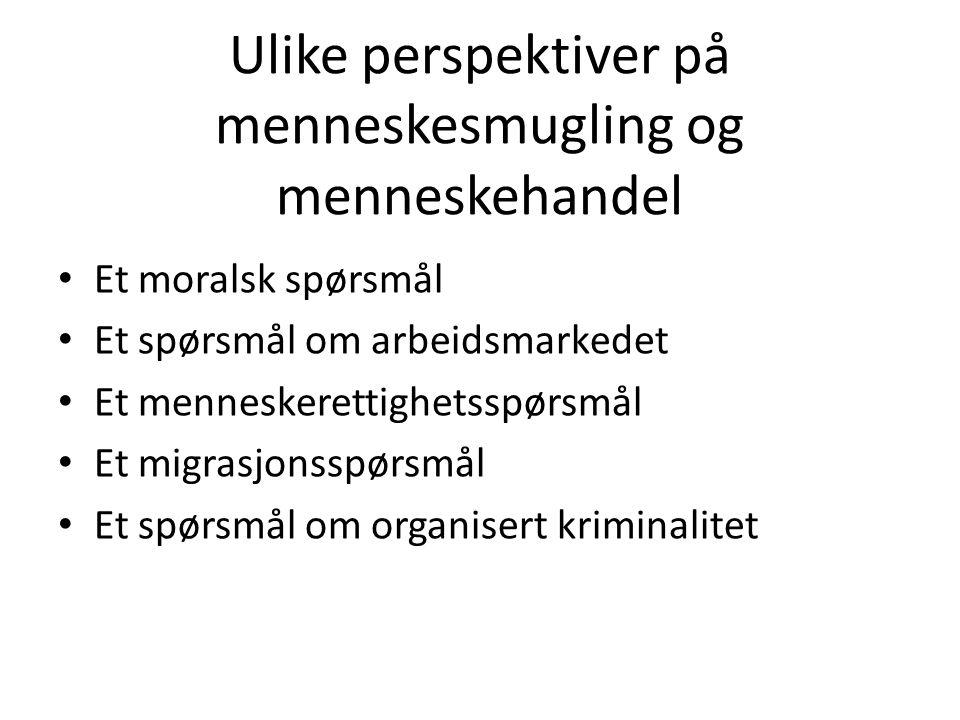 Ulike perspektiver på menneskesmugling og menneskehandel Et moralsk spørsmål Et spørsmål om arbeidsmarkedet Et menneskerettighetsspørsmål Et migrasjon