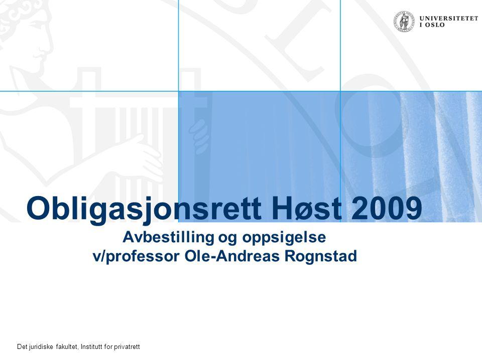Det juridiske fakultet, Institutt for privatrett Obligasjonsrett Høst 2009 Avbestilling og oppsigelse v/professor Ole-Andreas Rognstad