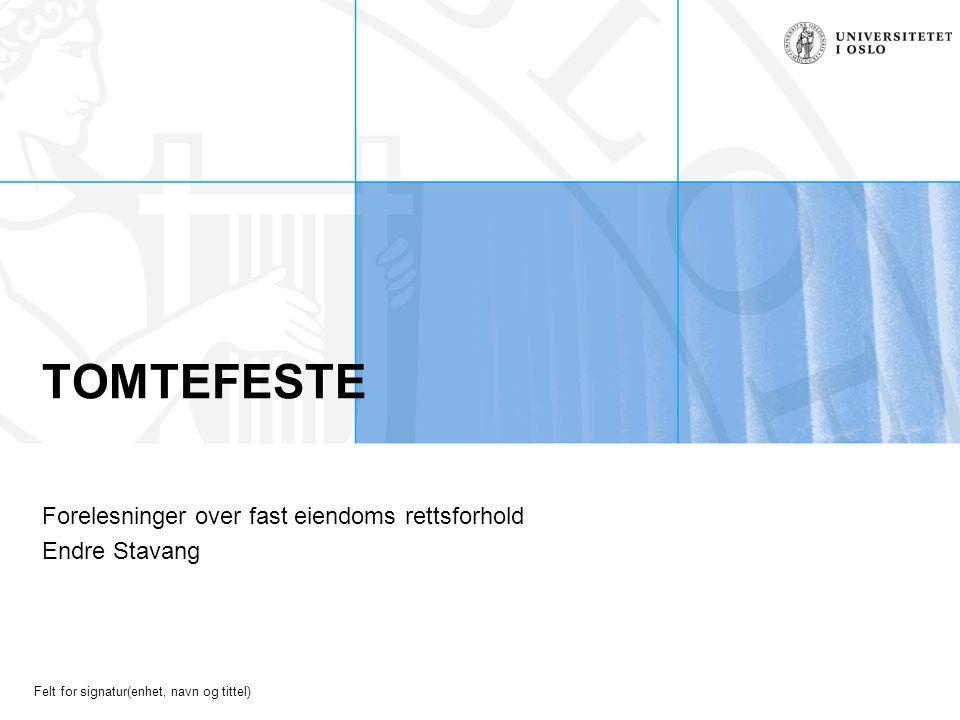 Felt for signatur(enhet, navn og tittel) TOMTEFESTE Forelesninger over fast eiendoms rettsforhold Endre Stavang
