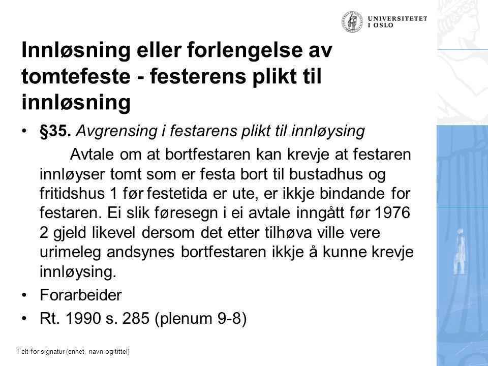 Felt for signatur (enhet, navn og tittel) Innløsning eller forlengelse av tomtefeste - festerens plikt til innløsning §35.