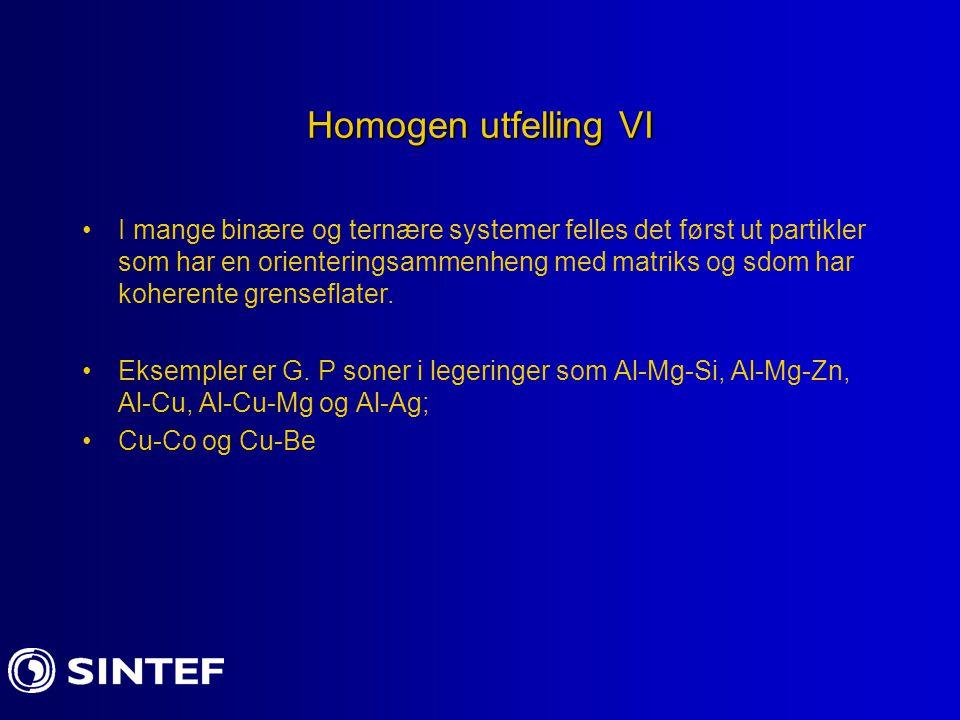 Homogen utfelling VI I mange binære og ternære systemer felles det først ut partikler som har en orienteringsammenheng med matriks og sdom har koheren
