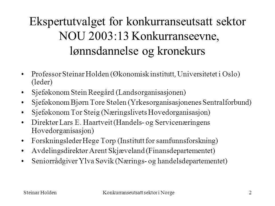 Steinar HoldenKonkurranseutsatt sektor i Norge2 Ekspertutvalget for konkurranseutsatt sektor NOU 2003:13 Konkurranseevne, lønnsdannelse og kronekurs P