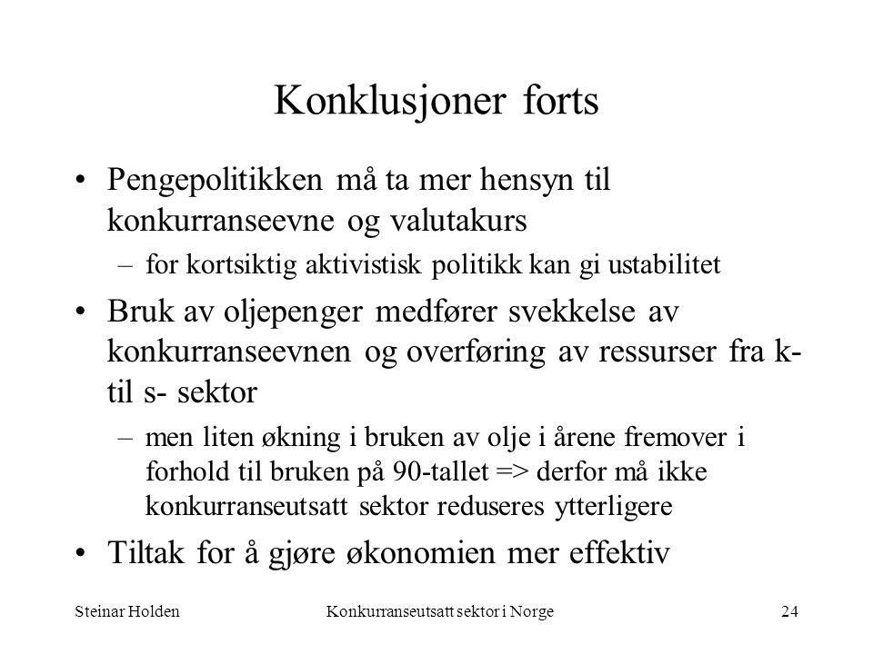 Steinar HoldenKonkurranseutsatt sektor i Norge24 Konklusjoner forts Pengepolitikken må ta mer hensyn til konkurranseevne og valutakurs –for kortsiktig