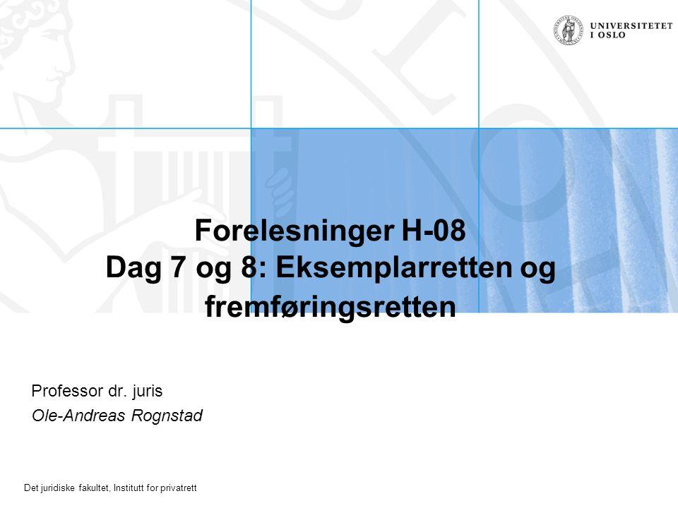 Det juridiske fakultet, Institutt for privatrett Forelesninger H-08 Dag 7 og 8: Eksemplarretten og fremføringsretten Professor dr.