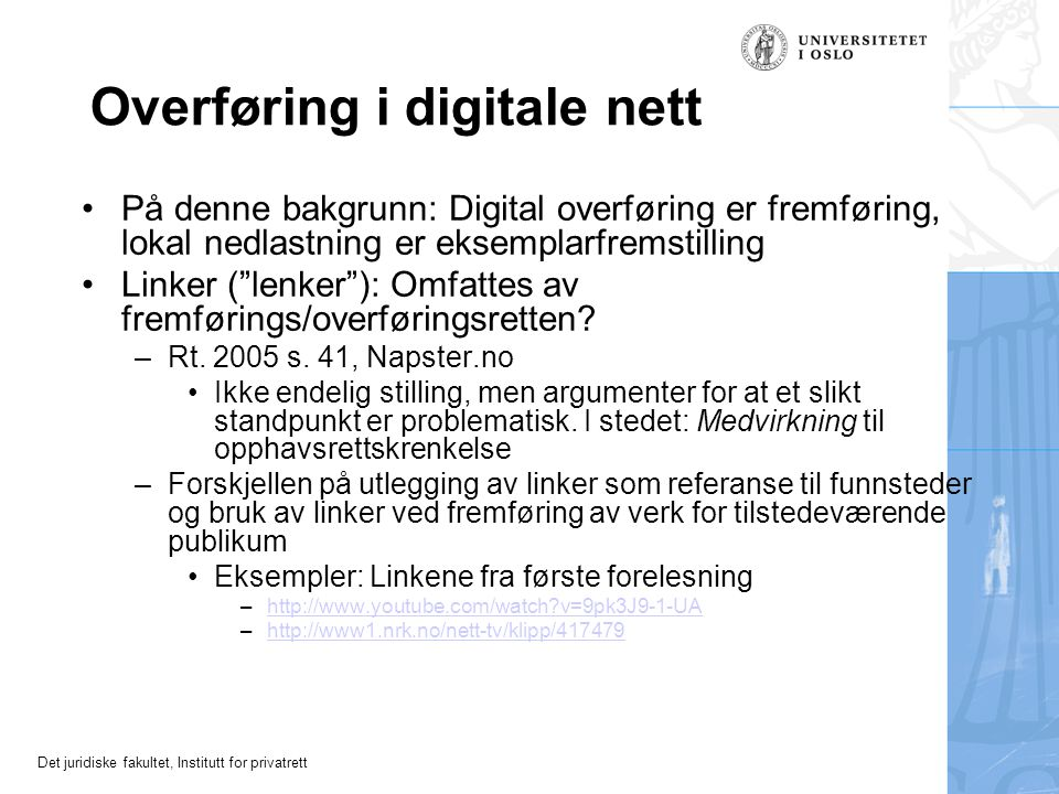Det juridiske fakultet, Institutt for privatrett Overføring i digitale nett På denne bakgrunn: Digital overføring er fremføring, lokal nedlastning er eksemplarfremstilling Linker ( lenker ): Omfattes av fremførings/overføringsretten.