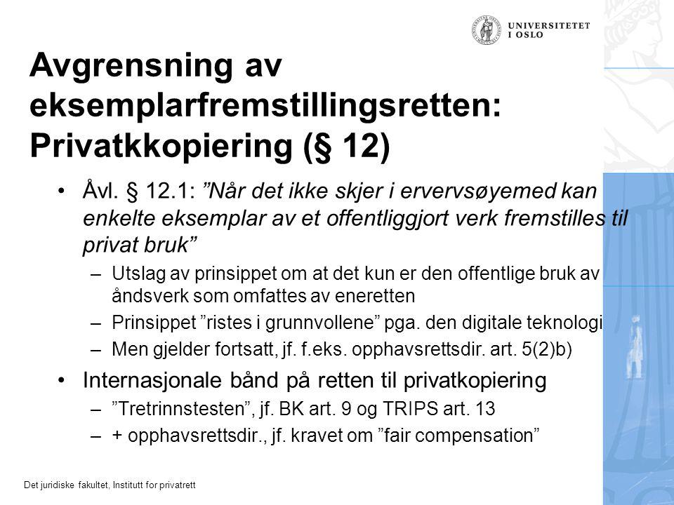 Det juridiske fakultet, Institutt for privatrett Avgrensning av eksemplarfremstillingsretten: Privatkkopiering (§ 12) Åvl.