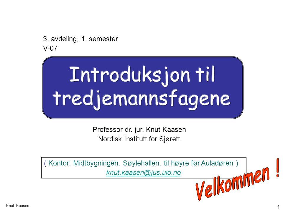 Knut Kaasen 1 3. avdeling, 1. semester V-07 Professor dr. jur. Knut Kaasen Nordisk Institutt for Sjørett ( Kontor: Midtbygningen, Søylehallen, til høy