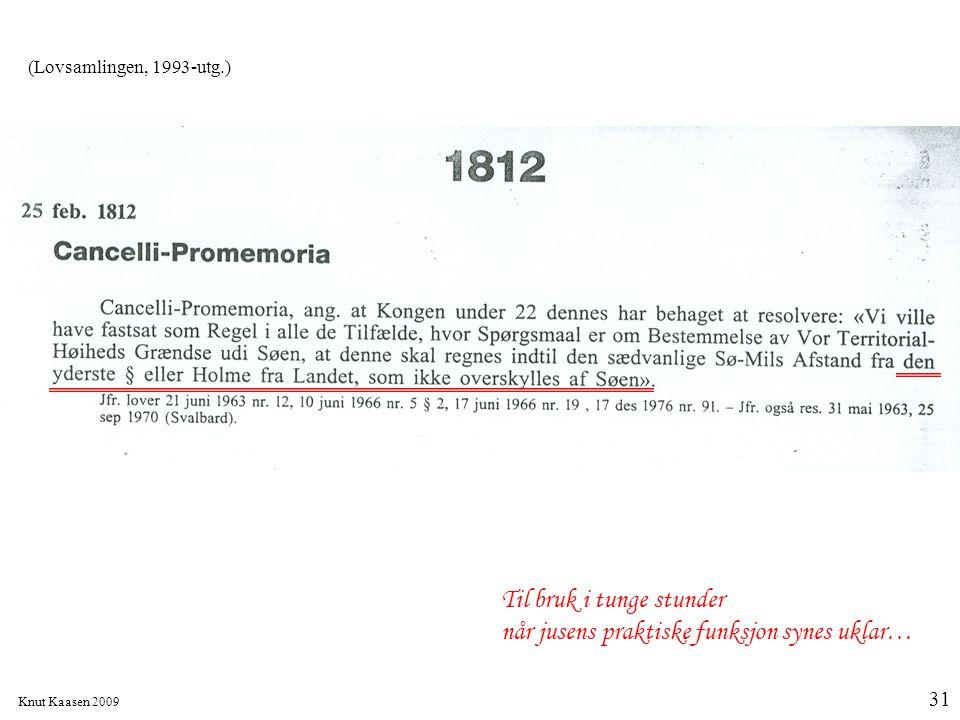 Knut Kaasen 2009 31 Til bruk i tunge stunder når jusens praktiske funksjon synes uklar… (Lovsamlingen, 1993-utg.)