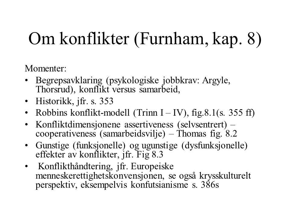 Om konflikter (Furnham, kap. 8) Momenter: Begrepsavklaring (psykologiske jobbkrav: Argyle, Thorsrud), konflikt versus samarbeid, Historikk, jfr. s. 35