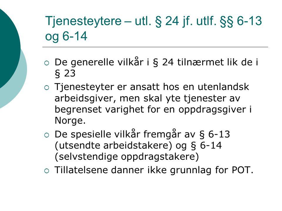 Tjenesteytere – utl. § 24 jf. utlf. §§ 6-13 og 6-14  De generelle vilkår i § 24 tilnærmet lik de i § 23  Tjenesteyter er ansatt hos en utenlandsk ar