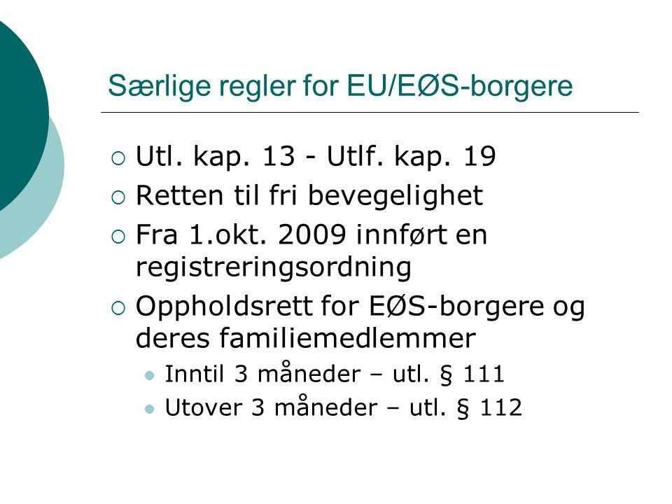 Særlige regler for EU/EØS-borgere  Utl. kap. 13 - Utlf. kap. 19  Retten til fri bevegelighet  Fra 1.okt. 2009 innført en registreringsordning  Opp