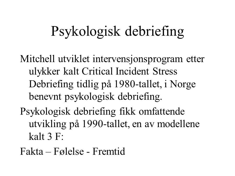 Psykologisk debriefing Mitchell utviklet intervensjonsprogram etter ulykker kalt Critical Incident Stress Debriefing tidlig på 1980-tallet, i Norge benevnt psykologisk debriefing.