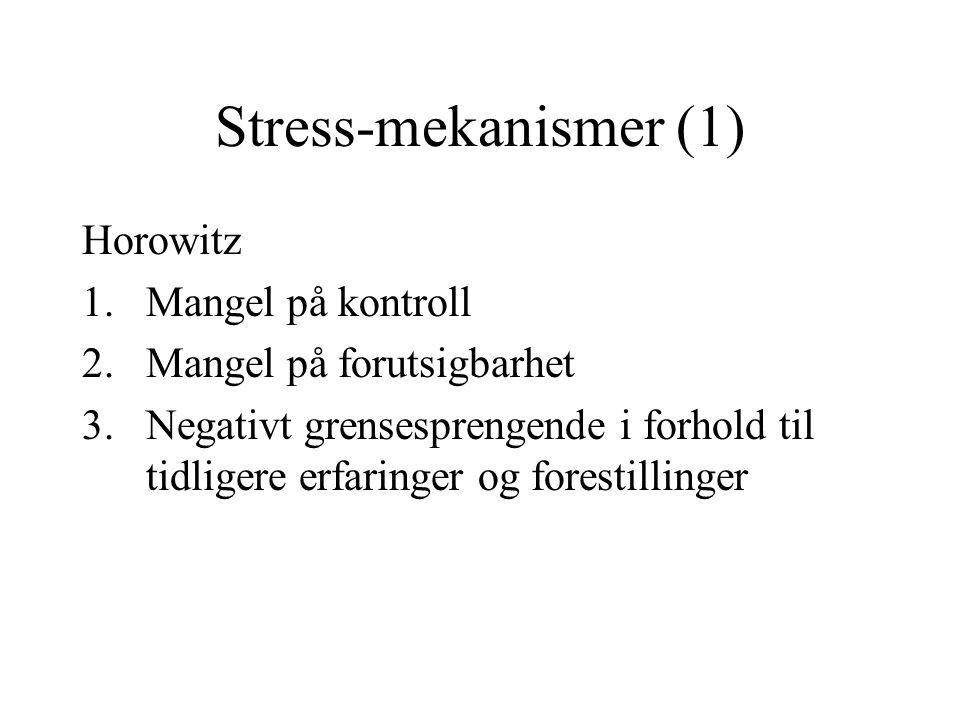 Stress-mekanismer (1) Horowitz 1.Mangel på kontroll 2.Mangel på forutsigbarhet 3.Negativt grensesprengende i forhold til tidligere erfaringer og forestillinger