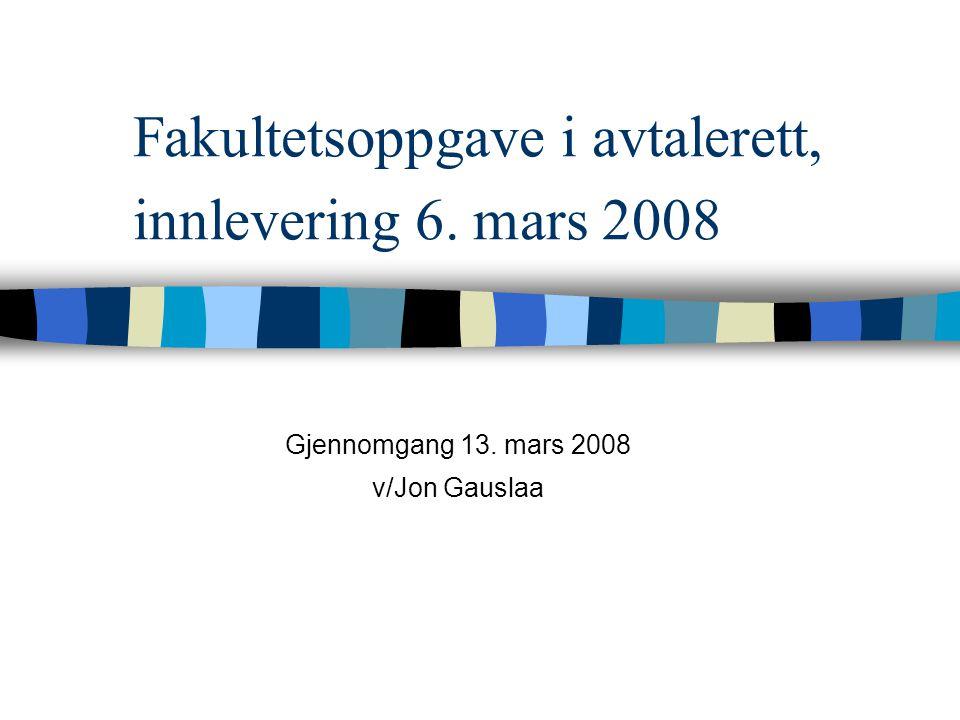 Fakultetsoppgave i avtalerett, innlevering 6. mars 2008 Gjennomgang 13. mars 2008 v/Jon Gauslaa