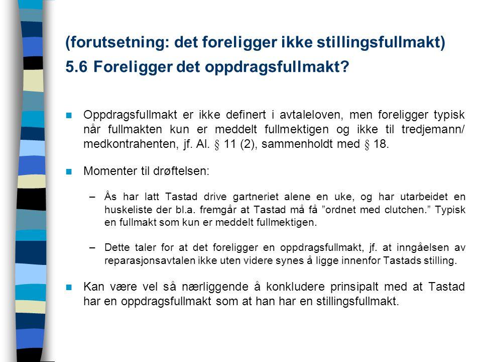 (forutsetning: det foreligger ikke stillingsfullmakt) 5.6 Foreligger det oppdragsfullmakt? Oppdragsfullmakt er ikke definert i avtaleloven, men foreli