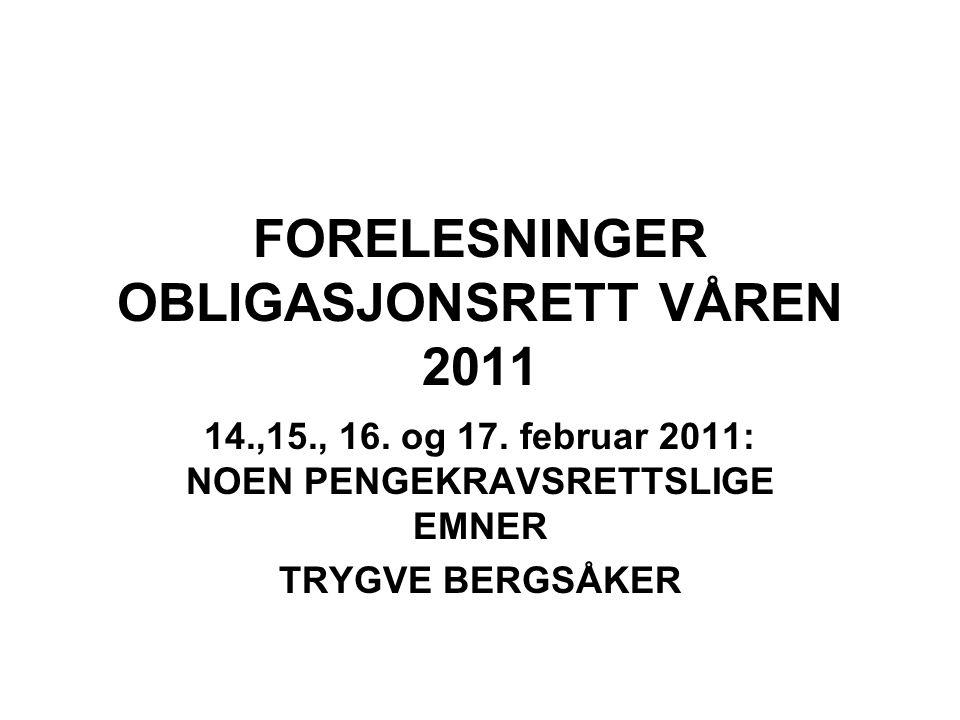 FORELESNINGER OBLIGASJONSRETT VÅREN 2011 14.,15., 16. og 17. februar 2011: NOEN PENGEKRAVSRETTSLIGE EMNER TRYGVE BERGSÅKER