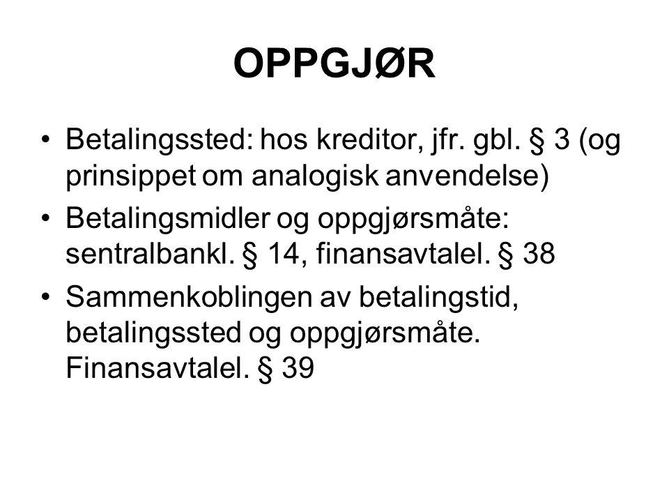 OPPGJØR Betalingssted: hos kreditor, jfr. gbl. § 3 (og prinsippet om analogisk anvendelse) Betalingsmidler og oppgjørsmåte: sentralbankl. § 14, finans