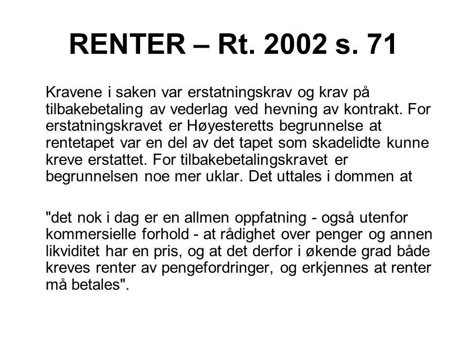 RENTER – Rt. 2002 s. 71 Kravene i saken var erstatningskrav og krav på tilbakebetaling av vederlag ved hevning av kontrakt. For erstatningskravet er H