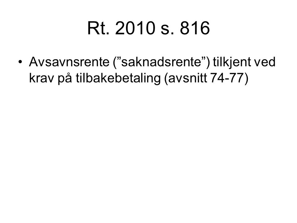 """Rt. 2010 s. 816 Avsavnsrente (""""saknadsrente"""") tilkjent ved krav på tilbakebetaling (avsnitt 74-77)"""
