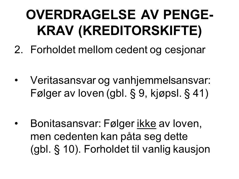 OVERDRAGELSE AV PENGE- KRAV (KREDITORSKIFTE) 2.Forholdet mellom cedent og cesjonar Veritasansvar og vanhjemmelsansvar: Følger av loven (gbl. § 9, kjøp