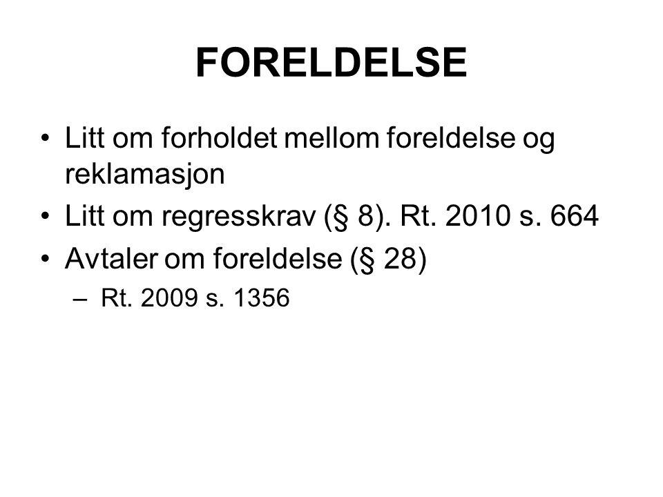 FORELDELSE Litt om forholdet mellom foreldelse og reklamasjon Litt om regresskrav (§ 8). Rt. 2010 s. 664 Avtaler om foreldelse (§ 28) – Rt. 2009 s. 13