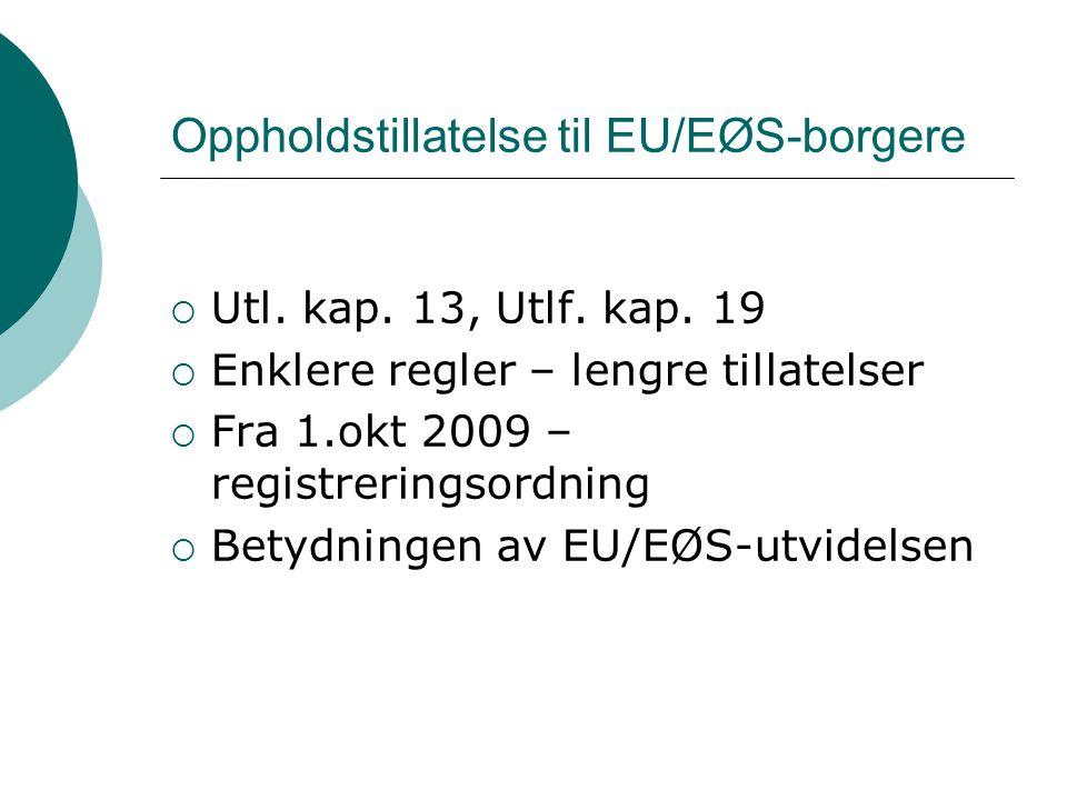 Oppholdstillatelse til EU/EØS-borgere  Utl. kap. 13, Utlf. kap. 19  Enklere regler – lengre tillatelser  Fra 1.okt 2009 – registreringsordning  Be