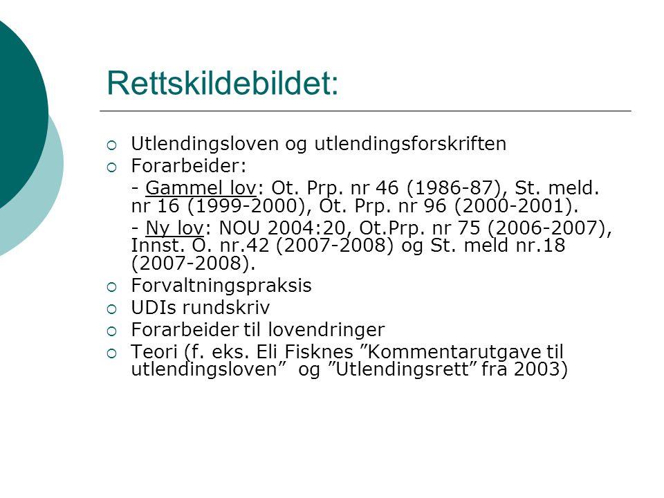 Rettskildebildet:  Utlendingsloven og utlendingsforskriften  Forarbeider: - Gammel lov: Ot. Prp. nr 46 (1986-87), St. meld. nr 16 (1999-2000), Ot. P