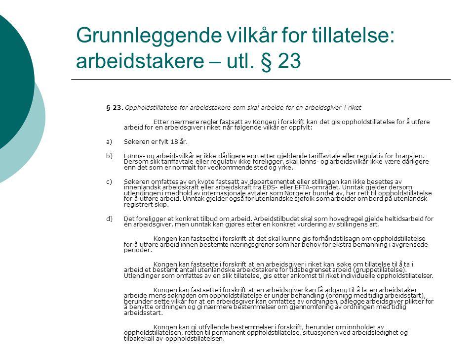Grunnleggende vilkår for tillatelse: arbeidstakere – utl. § 23 § 23. Oppholdstillatelse for arbeidstakere som skal arbeide for en arbeidsgiver i riket