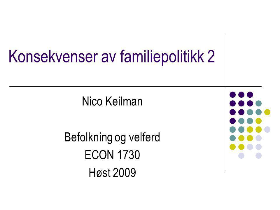 Konsekvenser av familiepolitikk 2 Nico Keilman Befolkning og velferd ECON 1730 Høst 2009