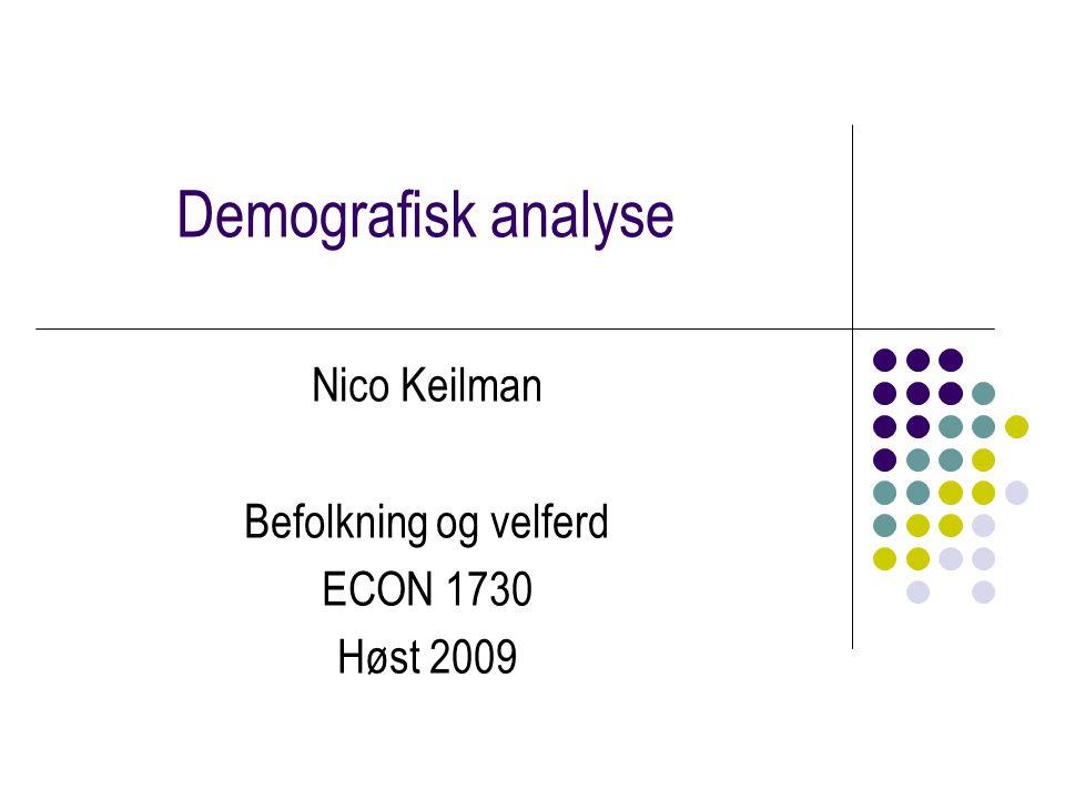 Demografisk analyse Nico Keilman Befolkning og velferd ECON 1730 Høst 2009