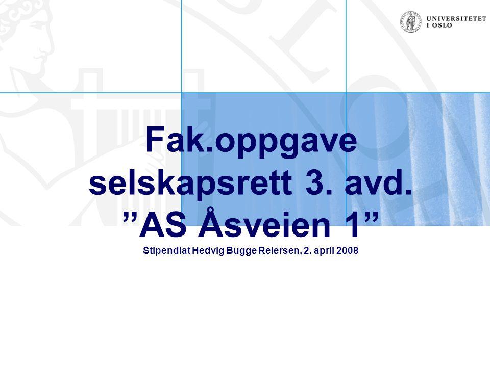 Fak.oppgave selskapsrett 3. avd. AS Åsveien 1 Stipendiat Hedvig Bugge Reiersen, 2. april 2008