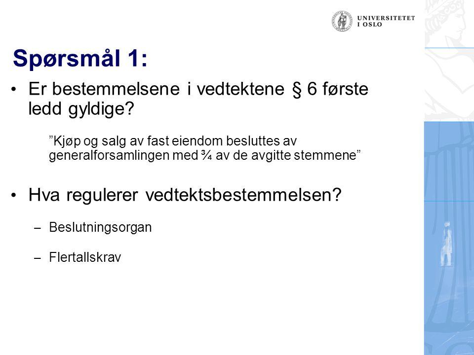 """Spørsmål 1: Er bestemmelsene i vedtektene § 6 første ledd gyldige? """"Kjøp og salg av fast eiendom besluttes av generalforsamlingen med ¾ av de avgitte"""