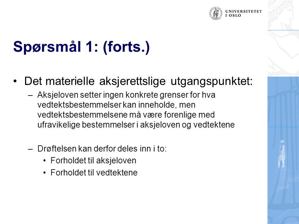 Spørsmål 1: (forts.) Det materielle aksjerettslige utgangspunktet: –Aksjeloven setter ingen konkrete grenser for hva vedtektsbestemmelser kan innehold