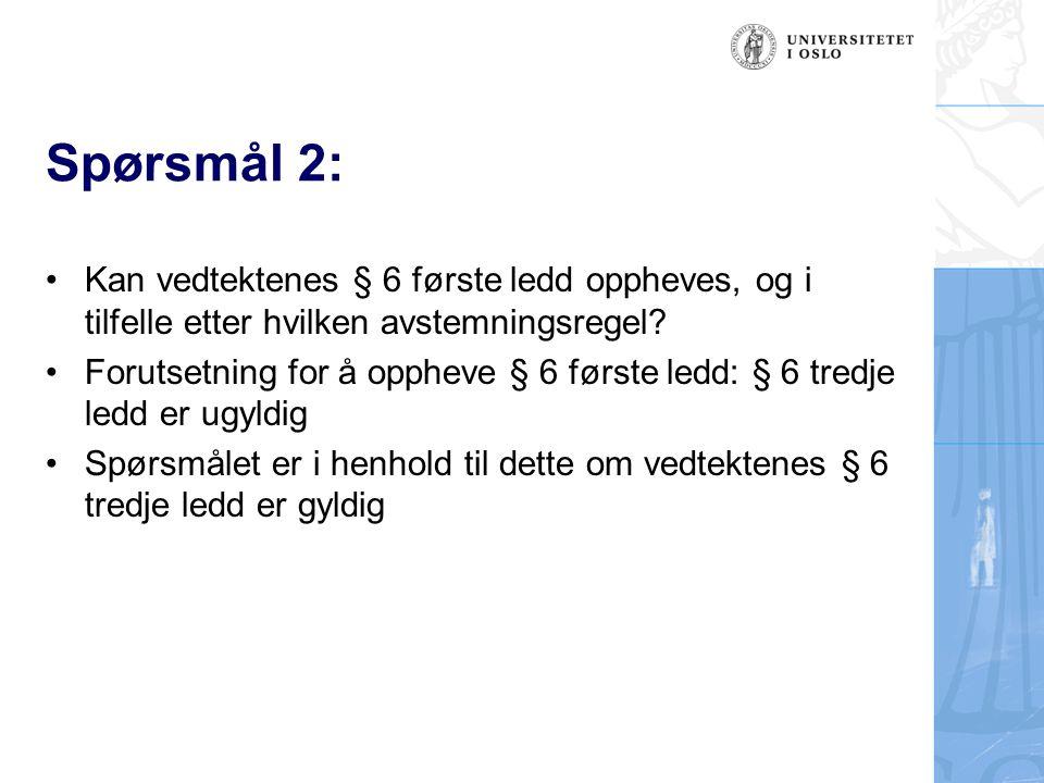 Spørsmål 2: Kan vedtektenes § 6 første ledd oppheves, og i tilfelle etter hvilken avstemningsregel? Forutsetning for å oppheve § 6 første ledd: § 6 tr