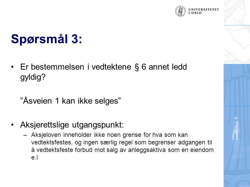 """Spørsmål 3: Er bestemmelsen i vedtektene § 6 annet ledd gyldig? """"Åsveien 1 kan ikke selges"""" Aksjerettslige utgangspunkt: –Aksjeloven inneholder ikke n"""