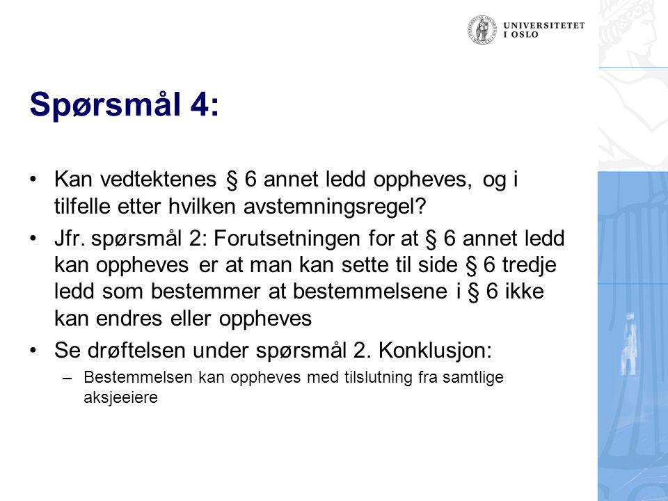Spørsmål 4: Kan vedtektenes § 6 annet ledd oppheves, og i tilfelle etter hvilken avstemningsregel? Jfr. spørsmål 2: Forutsetningen for at § 6 annet le